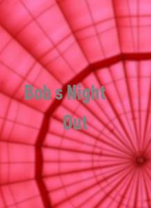 Bob's Night Out